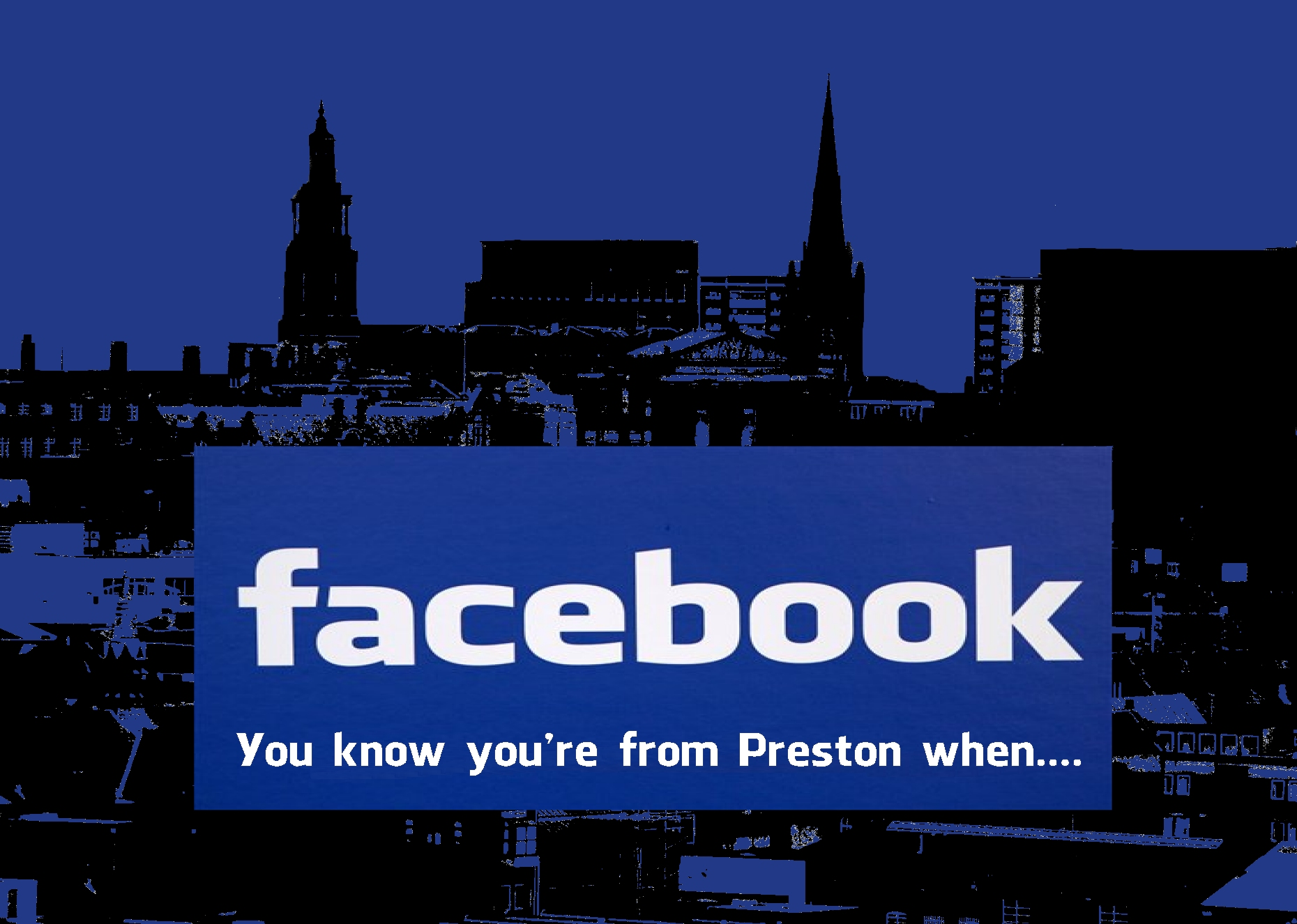 You know you're from Preston when....