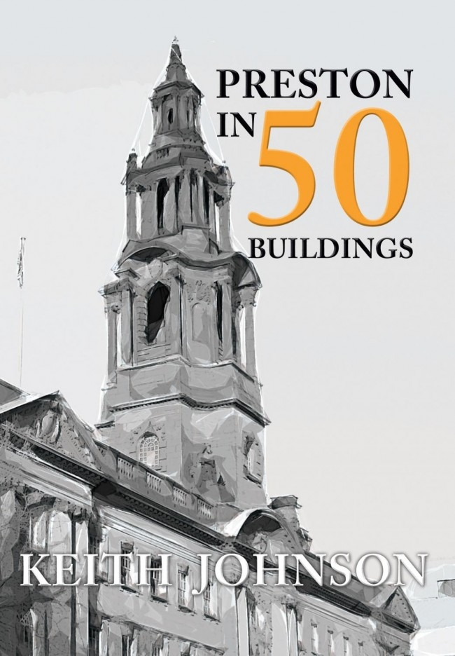 Preston in 50 Buildings - Keith Johnson
